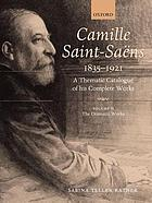 Camille Saint-Saëns, 1835-1921 : a thematic catalogue of his complete works