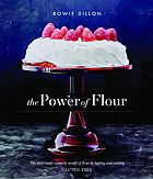 The power of flour : the deliciously versatile world of flour in baking and cooking gluten-free