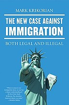The new case against immigration : both legal and illegal