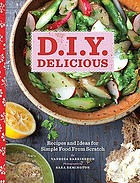 D.I.Y delicious : recipes and ideas for simple food from scratch