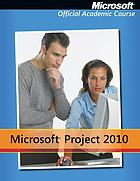 Microsoft® Project 2010 : Microsoft official academic course