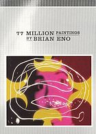 77 million paintings by Brian Eno.