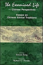 The examined life : Chinese perspectives : essays on Chinese ethical traditions