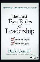 How to achieve extraordinary results with class : the first two rules of leadership : don't be stupid, don't be a jerk