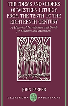 The forms and orders of Western liturgy from the tenth to the eighteenth century : a historical introduction and guide for students and musicians
