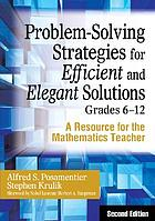 Problem-solving strategies for efficient and elegant solutions, grades 6-12 : a resource for the mathematics teacher