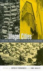 Illegal cities : law and urban change in developing countries