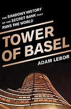 Tower of Basel : the shadowy history of the secret bank that runs the world