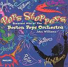 Pops stoppers : greatest hits of the Boston Pops Orchestra.