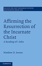 Affirming the resurrection of the incarnate Christ : a reading of 1 John