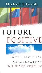 Future positive : international co-operation in the 21st century