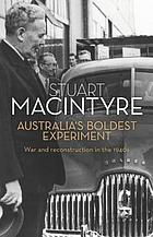 Australia's boldest experiment : war and reconstruction in the 1940s