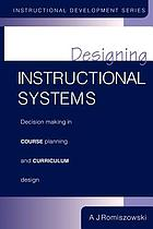 Designing instructional systems : decision making in course planning and curriculum design