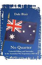 No quarter : unlawful killing and surrender in the Australian war experience 1915-18