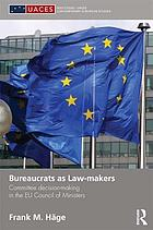 Bureaucrats as law-makers : committee decision-making in the EU Council of Ministers