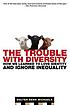 The trouble with diversity : how we learned to love identity and ignore inequality