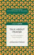 Talk about prayer : an ethnographic commentary
