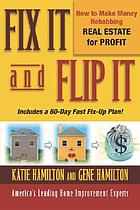 Fix it and flip it : how to make money rehabbing real estate for profit