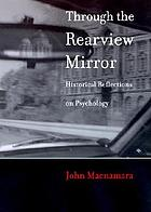 Through the rearview mirror : historical reflections on psychology