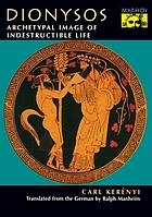 Dionysos; archetypal image of the indestructible life