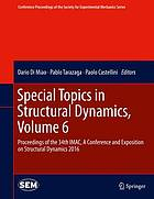 Special topics in structural dynamics. Volume 6 : proceedings of the 34th IMAC, a Conference and Exposition on Structural Dynamics 2016