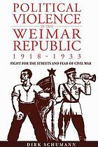 Political violence in the Weimar Republic, 1918-1933 : fight for the streets and fear of civil war