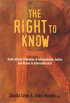 The right to know : South Africa's Promotion of Administrative Justice and Access to Information Acts