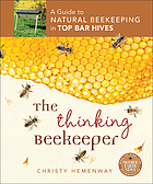 The Thinking Beekeeper : a Guide to Natural Beekeeping in Top Bar Hives.