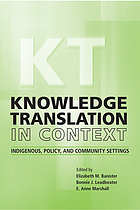 Knowledge translation in context : indigenous, policy, and community settings