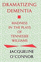 Dramatizing dementia : madness in the plays of Tennessee Williams