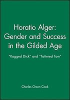 Horatio Alger : gender and success in the gilded age