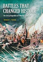 Battles that changed history : an encyclopedia of world conflict