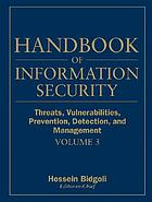 Handbook of information security. Volume 3, Threats, vulnerabilities, prevention, detection, and management