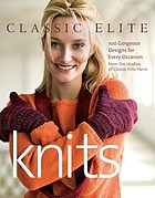 Classic Elite knits : 100 gorgeous designs for every occasion from the studios of Classic Elite Yarns