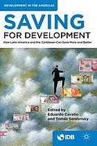 Saving for development : how Latin America and the Caribbean can save more and better