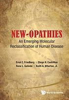 New-opathies : an emerging molecular reclassification of human disease