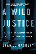 A wild justice : the death and resurrection of capital punishment in America