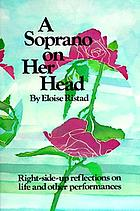 A soprano on her head : right-side-up reflections on life and other performances