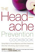 The headache prevention cookbook : eating right to prevent migraines and other headaches