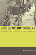 Bodies of difference : experiences of disability and institutional advocacy in the making of modern China