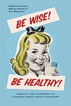 Be wise! Be healthy! : morality and citizenship in Canadian public health campaigns