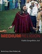 Medium Religion : faith, geopolitics, art