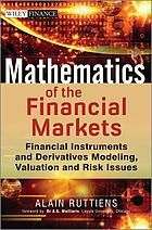 Mathematics of the Financial Markets : Financial Instruments and Derivatives Modelling, Valuation and Risk Issues.