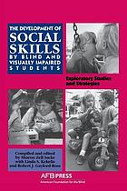 The Development of social skills by blind and visually impaired students : exploratory studies and strategies