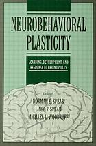 Neurobehavioral plasticity : learning, development, and response to brain insults