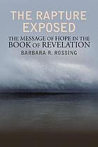 The rapture exposed : the message of hope in the book of Revelation