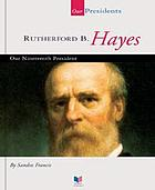 Rutherford B. Hayes : our nineteenth president