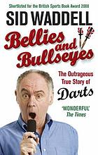 Bellies and bullseyes : the outrageous true story of darts