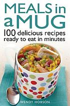 Meals in a mug : 100 delicious recipes ready to eat in minutes