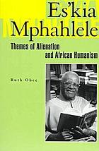 Es'kia Mphahlele : themes of alienation and African humanism